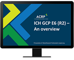 Webinar Replay: ICH GCP E6 (R2) - An Overview